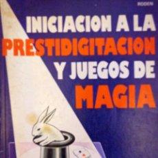 Libros de segunda mano: INICIACIÓN A LA PRESTIDIGITACIÓN Y JUEGOS DE MAGIA. RODEN (1975), 80 P.. Lote 134022146