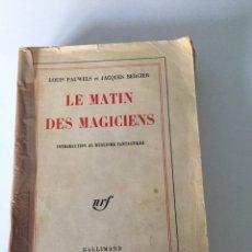 Libros de segunda mano: LE MATIN DES MAGICIENS. INTRODUCTION AU RÉALISME FANTASTIQUE. - PANWELS, LOUIS Y JACQUES BERGIER.-. Lote 134029978