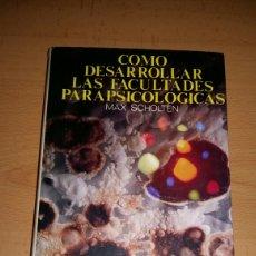 Libros de segunda mano: COMO DESARROLLAR LAS FACULTADES PARAPSICOLOGICAS. MAX SCHOLTEN. Lote 134069206