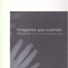 Libros de segunda mano: IMÁGENES QUE CUENTAN - ARTE ESCRIBIR GUIONES - GENERALITAT VALENCIANA 1999. Lote 134074190