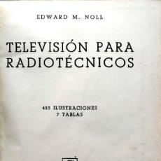Libros de segunda mano: EDWARD M. NOLL. TELEVISIÓN PARA RADIOTÉCNICOS. MADRID, 1953. Lote 134084798