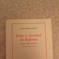 Libros de segunda mano: JOSE BERGAMIN , DOLOR Y CLARIDAD DE ESPAÑA , CARTAS A MARIA ZAMBRANO. Lote 134111362