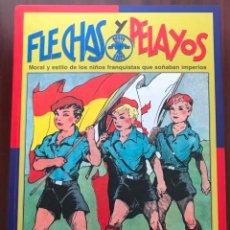 Libros de segunda mano: FLECHAS Y PELAYOS MORAL Y ESTILO DE LOS NIÑOS FRANQUISTAS QUE SOÑABAN IMPERIOS LUIS OTERO. Lote 134323678