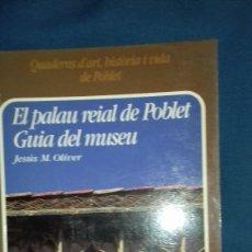 Libros de segunda mano: EL PALAU REIAL DE POBLET. GUIA DEL MUSEU. JESÚS M: OLIVER. PUBLICACIONS ABADIA DE POBLET. 2002.. Lote 134329410