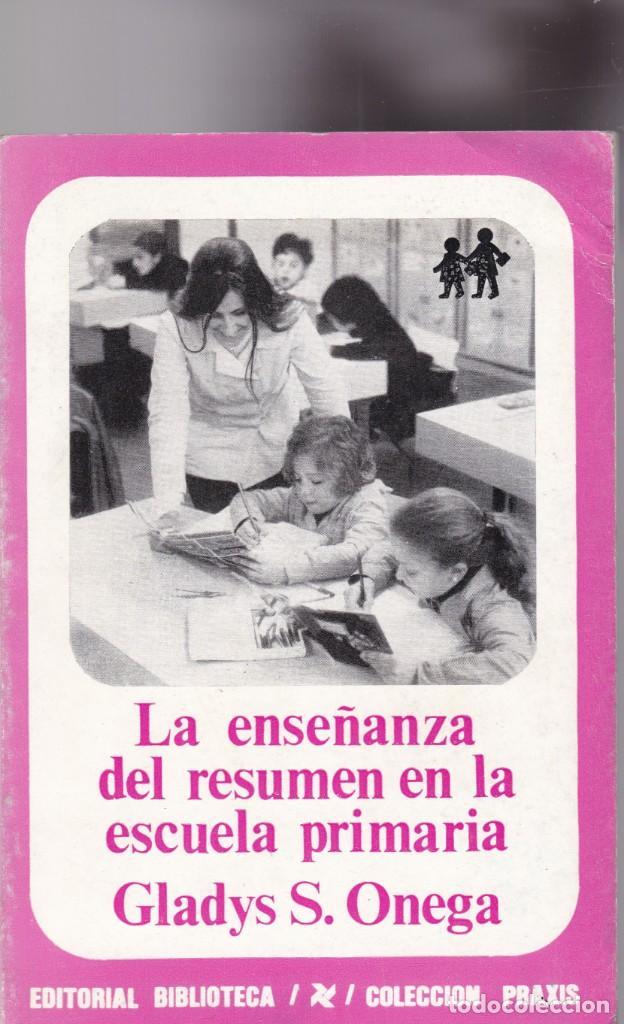 GLADYS S. ONEGA - LA ENSEÑANZA DEL RESUMEN EN LA ESCUELA PRIMARIA - ED. BIBLIOTECA 1973 / ARGENTINA (Libros de Segunda Mano - Pensamiento - Otros)