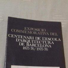 Libros de segunda mano: EXPOSICIÓ COMMEMORATIVA DEL CENTENARI DE L'ESCOLA D'ARQUITECTURA DE BARCELONA. 1977. Lote 134600110