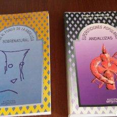 Libros de segunda mano: 2 LIBROS ANDALUCÍA: VIAJE AL FONDO DE LA ANDALUCÍA SOBRENATURAL Y SUPERSTICIONES POPULARES ANDALUZAS. Lote 134605610