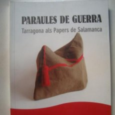 Libros de segunda mano: PARAULES DE GUERRA. TARRAGONA ALS PAPERS DE SALAMANCA - XAVIER FERNÁNDEZ I ISIDRE VIRGILI (2006). . Lote 134742530