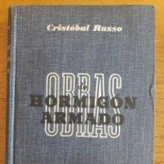 Libros de segunda mano: OBRAS DE HORMIGÓN ARMADO / CRISTÓBAL RUSSO / EDI. GUSTAVO GILI / EDICIÓN 1942. Lote 134820246
