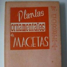 Libros de segunda mano: PLANTAS ORNAMENTALES EN MACETAS. MANUALES DE TÉCNICA AGROPECUARIA. W. CORBETT.. Lote 134834426