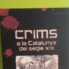 Libros de segunda mano: CRIMS A LA CATALUNYA DEL SEGLE XIX. Lote 134880730