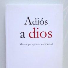 Libros de segunda mano: ADIÓS A DIOS, MANUAL PARA PENSAR EN LIBERTAD / FERNANDO MONTAÑA / EDUARDO SOTO 2010. Lote 134901034