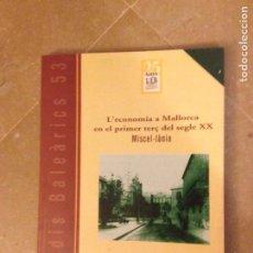 Libros de segunda mano: L'ECONOMIA A MALLORCA EN EL PRIMER TERÇ DEL SEGLE XX. MISCEL.LÀNIA (ESTUDIS BALEÀRICS 53). Lote 134932207