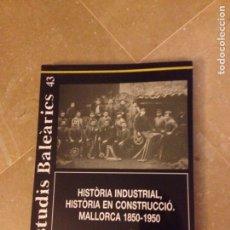Libros de segunda mano: HISTÒRIA INDUSTRIAL, HISTÒRIA EN CONSTRUCCIÓ. MALLORCA 1850 - 1950 (ESTUDIS BALEÀRICS 43). Lote 134933090