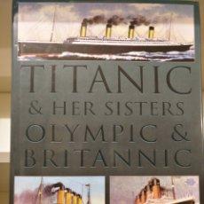 Libros de segunda mano: LIBRO,TITANIC & HER SISTERS OLYMPIC & BRITANNIC. Lote 134983154