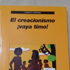 Libros de segunda mano: EL CREACIONISMO ¡VAYA TIMO! ERNESTO CARMENA. EDITORIAL LAETOLI, 2006. Lote 135014958