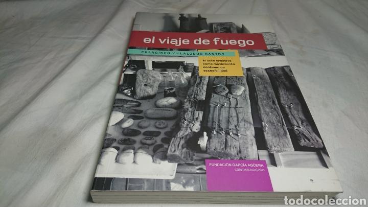 EL VIAJE DE FUEGO, FRANCISCO VILLALOBOS SANTOS + BOCETO (Libros de Segunda Mano - Bellas artes, ocio y coleccionismo - Otros)