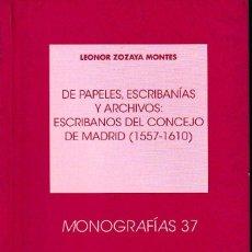 Libros de segunda mano: DE PAPELES, ESCRIBANÍAS Y ARCHIVOS: ESCRIBANOS DEL CONCEJO DE MADRID (L. ZOZAYA 2011) SIN USAR. Lote 135049682