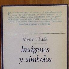 Libros de segunda mano: MIRCEA ELIADE -IMAGENES Y SIMBOLOS - TAURUS .. Lote 134778582