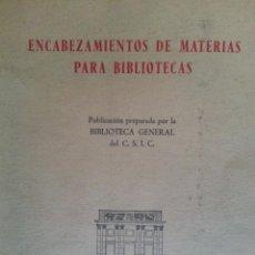 Libros de segunda mano: ENCABEZAMIENTOS DE MATERIAS PARA BIBLIOTECAS - BIBLIOTECA GENERAL DEL C.S.I.C., 1965. Lote 135159882