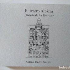 Libros de segunda mano: ANTONIO CASTRO JIMÉNEZ: EL TEATRO ALCÁZAR (PALACIO DE LOS RECREOS). Lote 135240306