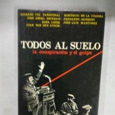 Libros de segunda mano: TODOS AL SUELO. LA CONSPIRACIÓN Y EL GOLPE. 1981. Lote 135243174