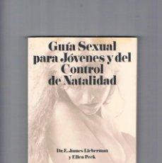 Libros de segunda mano: GUIA SEXUAL PARA JOVENES Y DEL CONTROL DE LA NATALIDAD JAMES LIEBERMAN ELLEN PECK 1979. Lote 135260138