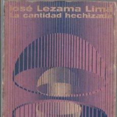 Libros de segunda mano: LA CANTIDAD HECHIZADA. JOSÉ LEZAMA LIMA. EDITORIAL UNEAC. 1970. 1ª EDICIÓN. 457 PAGINAS. Lote 135305830
