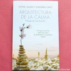 Libros de segunda mano: ARQUITECTURA DE LA CALMA - GUIA PARA ENCONTRAR LA SERENIDAD Y EQUILIBRIO INTERIOR - ALUJAS Y SIMO . Lote 135306162