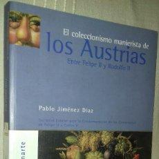 Libros de segunda mano: EL COLECCIONISMO MANIERISTA DE LOS AUSTRIAS. ENTRE FELIPE II Y RODOLFO II. PABLO JIMÉNEZ DÍAZ. 2001.. Lote 135337190