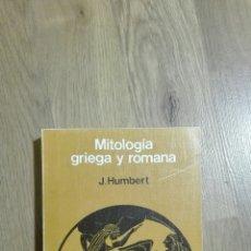 Libros de segunda mano: MITOLOGÍA GRIEGA Y ROMANA. J. HUMBERT.. Lote 135365717