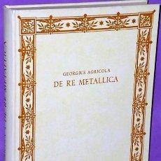 Libros de segunda mano: DE RE METALLICA. DE LA MINERÍA Y DE LOS METALES, POR GEORGIUS AGRICOLA. Lote 135509610