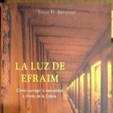 Libros de segunda mano: LA LUZ DEL EFRAIM. CÓMO CORREGIR LA SEXUALIDAD A TRAVÉS DE LA CÁBALA - SIMJA H.BENYAOSEF. Lote 135450014