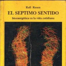 Libros de segunda mano: EL SÉPTIMO SENTIDO. BIOENERGÉTICA EN LA VIDA COTIDIANA - RAFI ROSEN. MANDALA. Lote 135528966