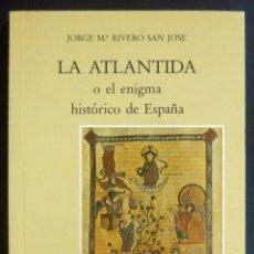 Libros de segunda mano: 1989 - LA ATLÁNTIDA O EL ENIGMA HISTÓRICO DE ESPAÑA - JORGE M.ª RIVERO SAN JOSÉ - PRIMERA EDICIÓN. Lote 135577198