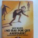 Libros de segunda mano: NO HAY POR QUE ASUSTARSE. JAN MARK. Lote 135656491