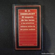 Libros de segunda mano: EL IMPERIO DE LOS INCAS Y LAS PRIMITIVAS CULTURAS INDIAS DE LOS PAÍSES ANDINOS - H. D. DISSELHOFF. Lote 135704403