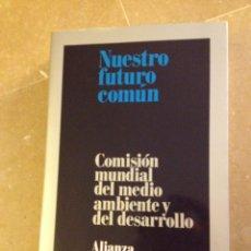 Libros de segunda mano: NUESTRO FUTURO COMÚN. COMISIÓN MUNDIAL DEL MEDIO AMBIENTE Y DEL DESARROLLO (ALIANZA EDITORIAL). Lote 135781249