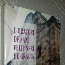 Libros de segunda mano: L'ORATORI DE SANT FELIP NERI DE GRÀCIA. CENT ANYS DE VIDA. FERRAN COLÁS I PEIRÓ, NURIA SESÉ. 1996.. Lote 135782434