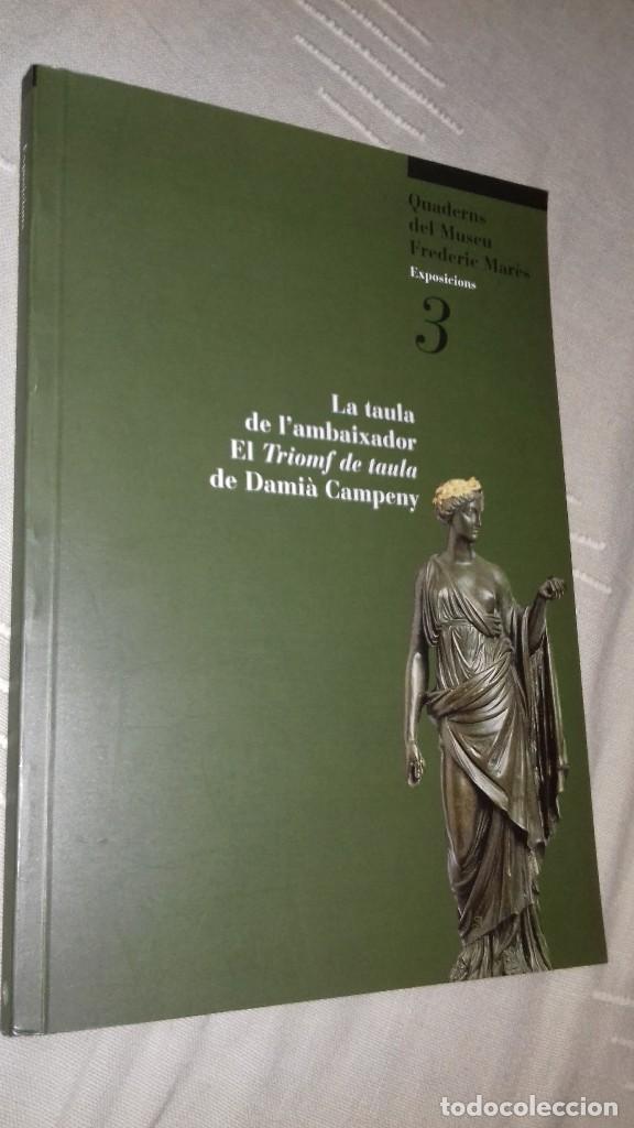 LA TAULA DE L'AMBAIXADOR. EL TRIOMF DE TAULA DE DAMIÀ CAMPENY. MUSEU MARÈS, 1999. (Libros de Segunda Mano - Bellas artes, ocio y coleccionismo - Otros)