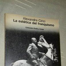 Libros de segunda mano: LA ESTÉTICA DEL FRANQUISMO. ALEXANDRE CIRICI. GUSTAVO GILI, COLECCIÓN PUNTO Y LINEA, 1977.. Lote 135840250