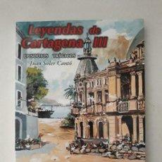Libros de segunda mano: LEYENDAS DE CARTAGENA III: EPISODIOS TRÁGICOS. JUAN SOLER CANTÓ. 1ª EDICION. CARTAGENA, 2001. . Lote 135849878