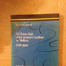 Libros de segunda mano: EL PRIMER SIGLO DE LA LITERATURA CASTELLANA EN MALLORCA (1589 - 1688) JAUME GARAU. Lote 135851514