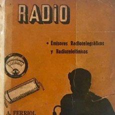 Libros de segunda mano: FERRIOL, A. A: RADIO. EMISORES RADIOTELEGRÁFICOS Y RADIOTELEFÓNICOS. (BUENOS AIRES, 1947). Lote 135953850