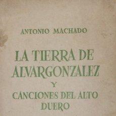 Libros de segunda mano: LA TIERRA DE ALVARGONZÁLEZ Y CANCIONES DEL ALTO DUERO. - MACHADO, ANTONIO.. Lote 123211199