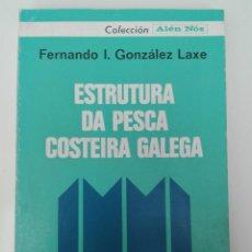 Libros de segunda mano: ESTRUTURA DA PESCA COSTEIRA GALEGA - FERNANDO I. GONZÁLEZ LAXE COLECCIÓN ALÉN NÓS GALAXIA. Lote 136038198
