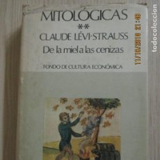 Libros de segunda mano: MITOLÓGICAS DE LA MIEL A LAS CENIZAS. CLAUDE LÉVI-STRAUSS. MÉXICO. 1971. Lote 136193782