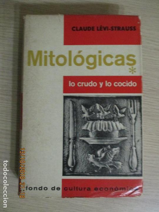 MITOLÓGICAS. LO CRUDO Y LO COCIDO. SECCIÓN DE OBRAS DE ANTROPOLOGÍA. CLAUDE LÉVI STRAUSS 1968 (Libros de Segunda Mano (posteriores a 1936) - Literatura - Otros)
