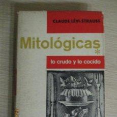 Libros de segunda mano: MITOLÓGICAS. LO CRUDO Y LO COCIDO. SECCIÓN DE OBRAS DE ANTROPOLOGÍA. CLAUDE LÉVI STRAUSS 1968. Lote 136220974