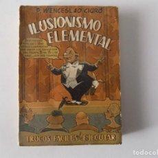 Libros de segunda mano: LIBRERIA GHOTICA. WENCESLAO CIURO. ILUSIONISMO ELEMENTAL. 1960. ILUSTRADO. MAGIA.. Lote 136315570